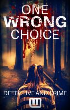 One Wrong Choice (An Interactive Murder Mystery) by crime