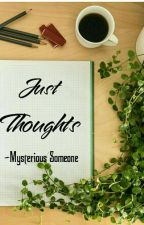 Just Thoughts? by -MysteriousSomeone