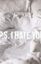 P.S. I Hate you (H.G.) by ughhhayes