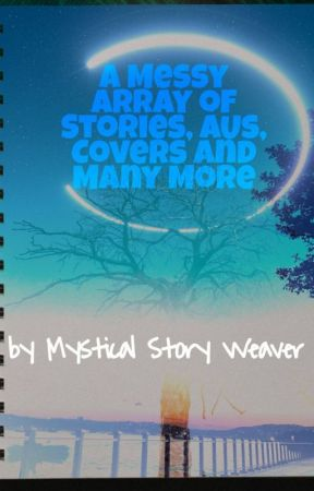 A Messy Anthology of Stories and Ideas by GaeaValdez222