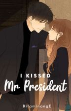 I Kissed Mr President (Under Editing)  by SenSerendipity