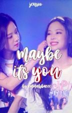 Maybe It's You | JenSoo by Immahbaeee