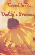 Forced to be Daddy's Princess by Hellfire121