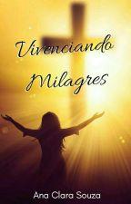 Vivenciando Milagres  by AnaClaraSouza1999