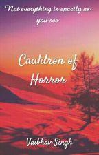 Cauldron of Horror by VaibhavSingh251