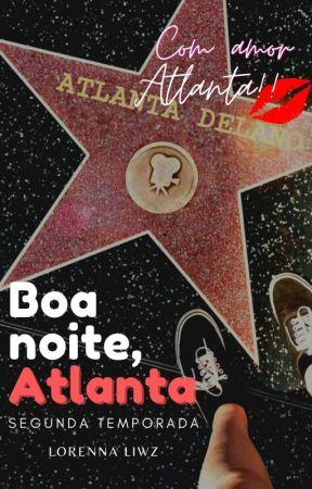 Boa noite, Atlanta ( 2° Temporada)  by LorennaLiwz