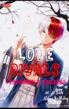 Love Rivals (Todoroki x reader) by NatsukiraTamoshika