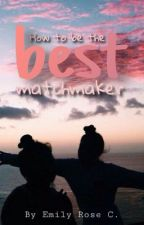 How to be the Best Matchmaker by emilyrosecwrites