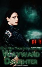 (Cast Not your Stone at the) Wayward Daughter by RandomestFandoms