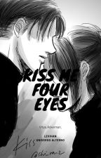 ❝Kiss me four eyes❞[LeviHan]  by Vitya_Ackerman_