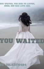 YOU WAITED... by jolante424