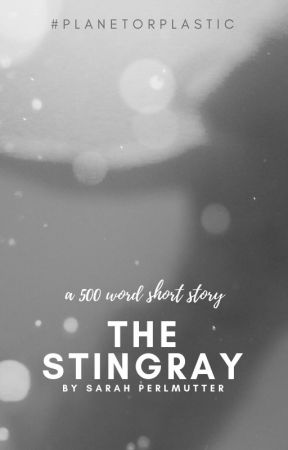 The Stingray (A #PlanetOrPlastic Short Story) by SarahPerlmutter
