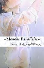 ~Mondes Parallèles~ TOME 2 by _AngelOfStory_