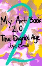 My Art Book 2.0: The Digital Age by JoyeEverett715