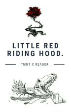 Little red riding hood. 《Tmnt X Reader》 by SimpleNoita