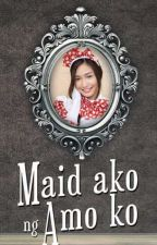 Maid Ako Ng Amo Ko ( Completed ) by Authorbhel