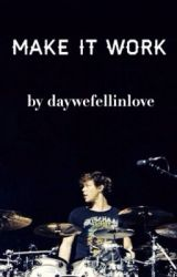 Make It Work - a. i  by daywefellinlove