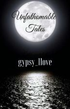 Unfathomable  Tales by gypsy1love