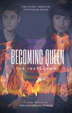 Becoming Queen: The Instagram by TheJustinsGirlfriend