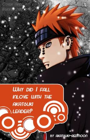 Why Did I fall In Love With The Akatsuki Leader?(Pein Love Story) by Akatsuki-redmoon