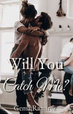 Will You Catch Me? by Gema15writes