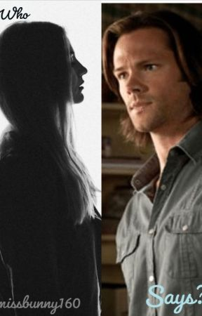 Who Says? | Sam Winchester x Daughter!reader - Chapter 4