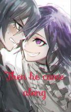 Then he came along.   Kokichi x shuichi by ouma_is_focking_gay