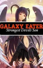 -Eater Of Galaxy- The strongest devil's son. Highschool DXD x Male Reader by xXInfiniteAbyssXx