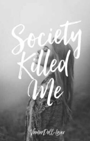 Society Killed Me by VoodooDoll-Lover
