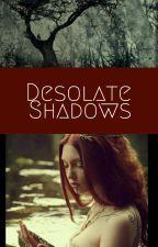 Desolate Shadows by EDrake
