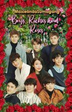 Boys, Riches and Roses by MaxielindaSumagang