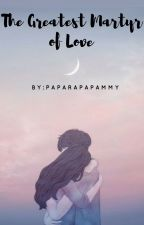 The Greatest Martyr of Love by paparapapammy