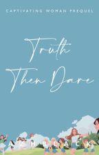 Truth Then Dare. by Azhblack