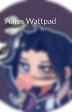 Adios Wattpad by -NyanSleyKa-