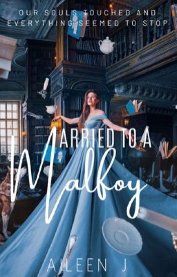 Married to a Malfoy (Harry Potter Fanfiction) - AILEEN_J