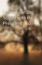 I go to boarding School with the President's son by dominogrl101