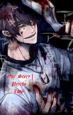 Đọc truyện (Oneshot - Đam Mỹ) (Cự Giải x Thiên Yết) Our Story   Psycho Love