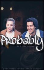Probably || Bughead (Book 3) by SerpentDiaries