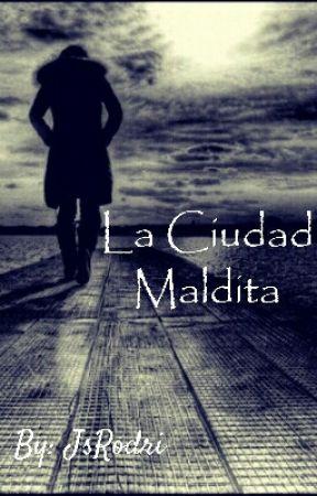 La Ciudad Maldita [wattys2019] by JsRodri