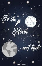 [Written Fic/ 2shots] To the Moon and Back by airkiss9492