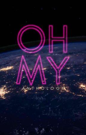 Oh My! | Anthology ✔ by OmaimaAkbar