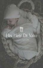 His Heir Di Vaio by Aroohi_Kaps