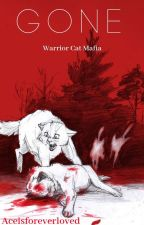 GONE // A Warrior Cat Mafia by -aceisforeverloved