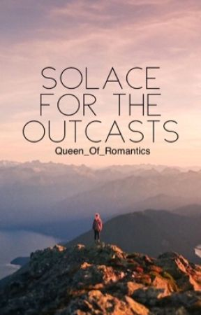 Solace For The Outcasts by Queen_Of_Romantics