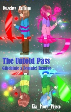 The Untold Pass (Glitchtale x Female! Reader) [Wattys 2019] by Detective_Quackson
