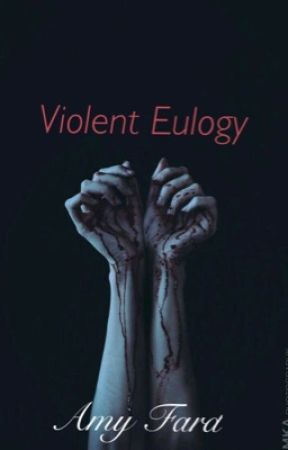 Violent Eulogy by amyfard