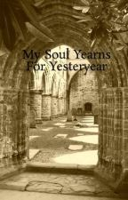 My Soul Yearns For Yesteryear by ArcanusNox
