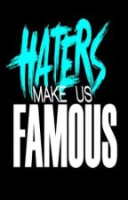 Hater's Make us famous *Poem* by TaStExThExRaInBoW