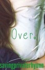 Over. by savingprivaterhyunn