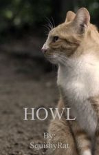 Howl | A Warrior Cats Fan Story  by SquishyRat